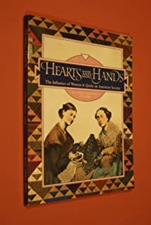 Hearts and Hands: The Influence of Women and Quilts on American Society