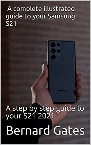 a complete illustrated guide to your Samsung S21: A step by step guide to your S21 2021 (English Edition)