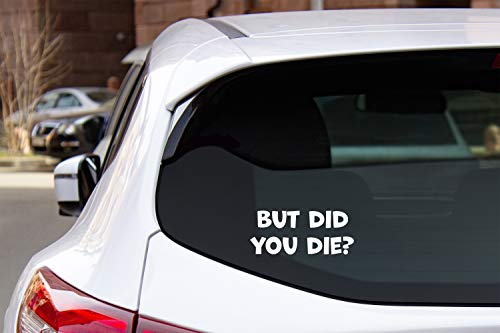 Astute Grace But did You die? Funny car Vinyl Sticker Decal White 7.5 inch Approx AG-802