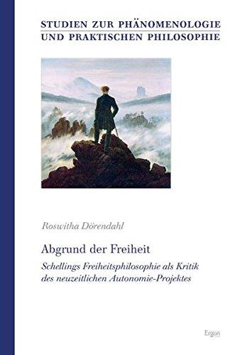 Abgrund der Freiheit: Schellings Freiheitsphilosophie als Kritik des neuzeitlichen Autonomie-Projektes (Studien Zur Phanomenologie Und Praktischen Philosophie, Band 23)