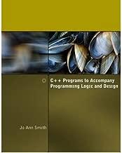[(C++ Programs to Accompany Programming Logic and Design )] [Author: Jo Ann Smith] [Feb-2009]