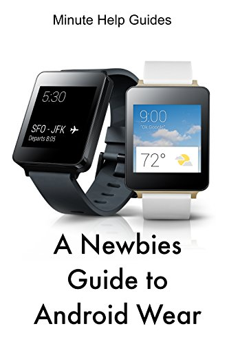 A Newbies Guide to Android Wear (English Edition)