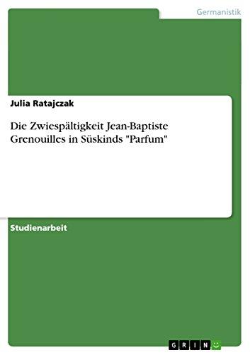 Die Zwiespältigkeit Jean-Baptiste Grenouilles in Süskinds
