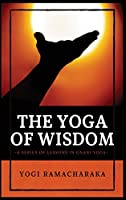 The Yoga of Wisdom: A Series of Lessons in Gnani Yoga