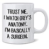 N\A Tazza da caffè Grey 's Anatomy TV Show - Fidati di Me GUARDO Anatomia Grigia, Sono FONDAMENTALMENTE Un Chirurgo, Tazza da tè da caffè a Doppia Faccia da 11 Once
