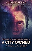 A City Owned: Large Print Hardcover Edition (Murder by Increments)