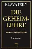 Die Geheimlehre: Band I: Kosmogenesis, Band II: Anthropogenesis, Band III: Esoterik, Band IV: Index - Helena Petrowna Blavatsky