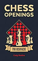 Chess Openings for Beginners: The Complete Chess Guide to Strategies and Opening Tactics to Start Playing like a Grandmaster and Win Every Game