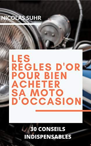 LES  RÈGLES D OR  POUR BIEN  ACHETER  SA MOTO D OCCASION: 30 conseils indispensables (French Edition)