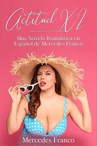 Actitud XL (Oferta Especial 3 en 1): La Colección Completa de Libros de Novelas Románticas en Español. Una Novela Romántica de Mercedes Franco