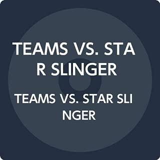 TEAMS VS. STAR SLINGER