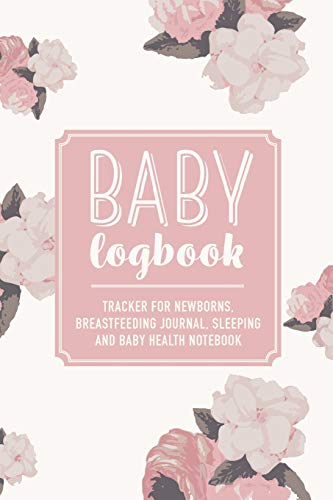 Baby Logbook: Pink Floral Tracker for Newborns, Breastfeeding Journal, Sleeping and Baby Health Notebook