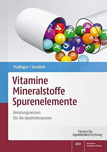 Vitamine - Mineralstoffe - Spurenelemente: Beratungswissen für die Apothekenpraxis: Beratungswissen fr die Apothekenpraxis