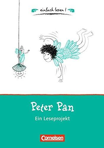 einfach lesen! - Leseförderung: Für Lesefortgeschrittene: Niveau 1 - Peter Pan: Ein Leseprojekt zu dem gleichnamigen Roman von James M. Barrie. ... / Leseförderung: Für Lesefortgeschrittene)