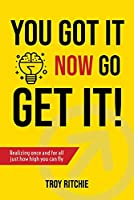 You Got It: Now Go Get It!; Realizing Once and for All Just How High You Can Fly