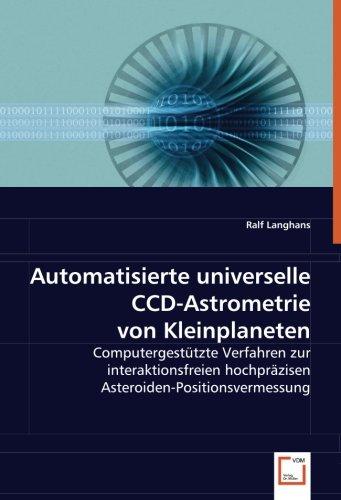 Automatisierte universelle CCD-Astrometrie von Kleinplaneten: Computergestützte Verfahren zur interaktionsfreien hochpräzisen Asteroiden-Positionsvermessung