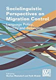 Sociolinguistic Perspectives on Migration Control: Language Policy, Identity and Belonging (Language, Mobility and Institutions Book 5)