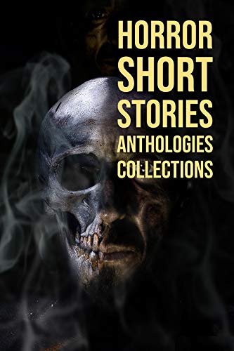 BEST HORROR STORIES ANTHOLOGIES COLLECTIONS: Short Horror Stories Collection to play with you mind, Best Horror Short Stories,Paranormal & Supernatural Horror Short Stories Anthology .