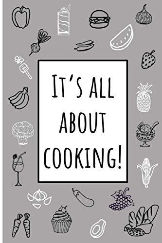 It's all about cooking! - Individuelles Rezeptbuch selbst schreiben und ausfüllen inkl. Register - Platz für deine 100 Rezepte, DIY Kochbuch DIN A5: Der Ort für deine Lieblingsrezepte