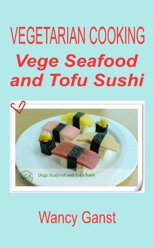 Vegetarian Cooking: Vege Seafood and Tofu Sushi (Vegetarian Cooking - Vege Seafood Book 25) (English Edition)