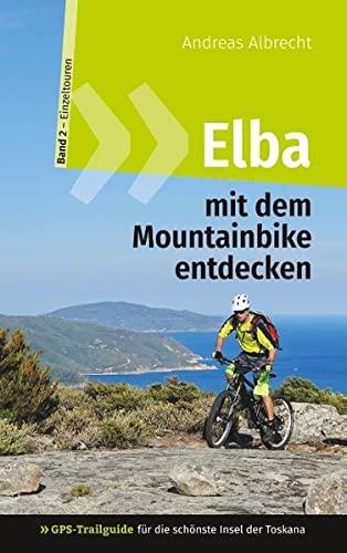 Elba mit dem Mountainbike entdecken 2 - GPS-Trailguide für die schönste Insel der Toskana: Band 2 - Einzeltouren: Ringbuch (GPS Bikeguides für Mountainbiker - Elba)