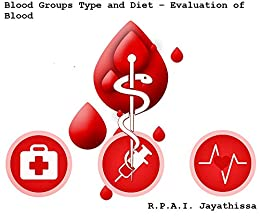Blood Groups Type and Diet – Evaluation of Blood (English Edition) eBook: Jayathissa, R.P.A.I.: Amazon.es: Tienda Kindle