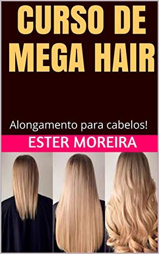 CURSO DE MEGA HAIR: Alongamento para cabelos! (alongamentos de cabelo Livro 1)...