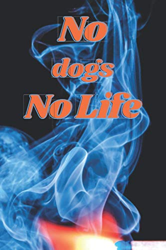 No dogs No Life: dogs journal Notebook for Women - Funny Cute Gift For dogs Lovers