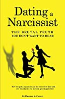 Dating a Narcissist - The brutal truth you don't want to hear: How to spot a narcissist on the very first date and set boundaries to become psychopath free
