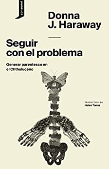 Seguir con el problema: Generar parentesco en el Chthuluceno (El origen del mundo nº 1) (Spanish Edition) par [Donna J. Haraway, consonni, Helen Torres]