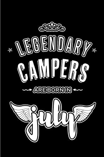 Legendary Campers are born in July: Blank Lined Camper Journal Notebooks Diary as Appreciation, Birthday, Welcome, Farewell, Thank You, Christmas, Graduation gifts. ( Alternative to Birthday card )