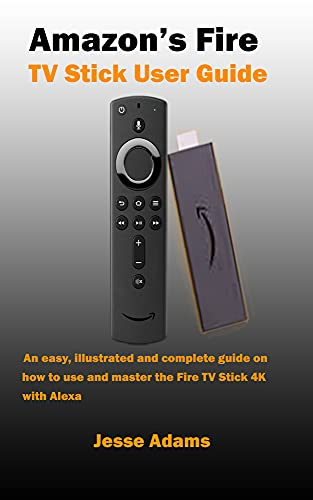 Amazon's Fire TV Stick User Guide: An easy, illustrated and complete guide on how to use and master the Fire TV Stick 4k with Alexa. Buy it now for 3.99