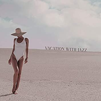 Vacation with Jazz: Summer Compilation of The Best Instrumental Jazz Music 2020