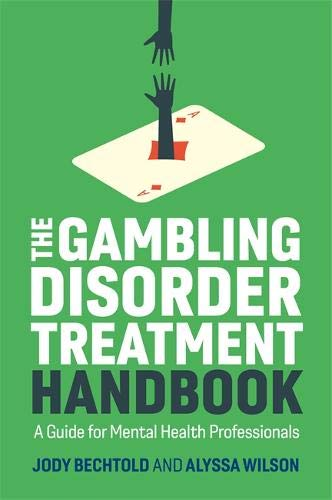The Gambling Disorder Treatment Handbook: A Guide for Mental Health Professionals