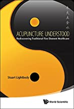Acupuncture Understood : Rediscovering Traditional Five Element Healthcare