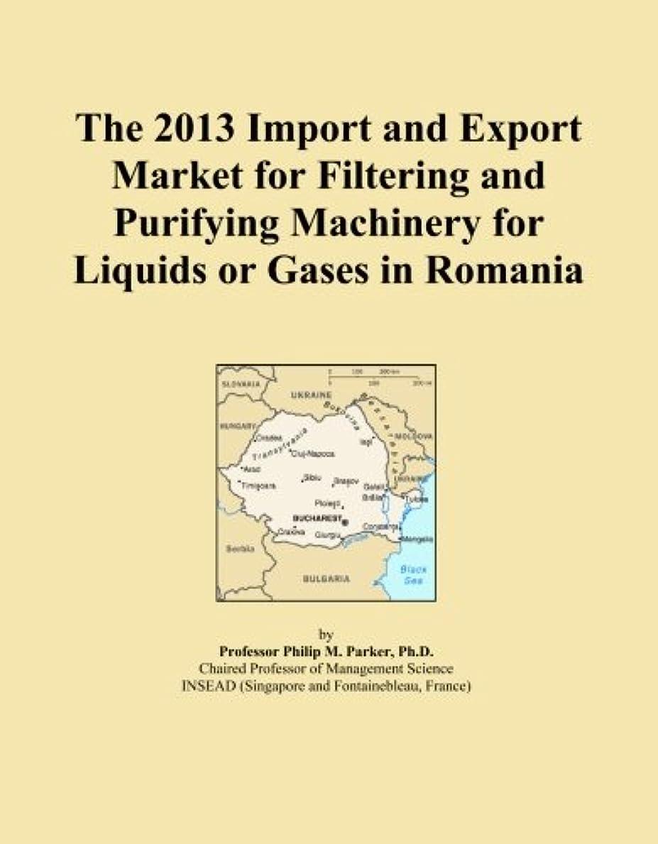 誰が艶うめき声The 2013 Import and Export Market for Filtering and Purifying Machinery for Liquids or Gases in Romania