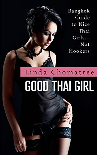 Good Thai Girl: Bangkok Guide to Nice Thai Girls... Not Hookers (Linda's Bangkok, Thailand Travel Guide Book 1) (English Edition)
