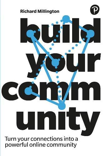 Build Your Community: How to Turn Your Customers, Members and Audiences into a Powerful Online Community: Turn Your Connections Into a Powerful Online Community