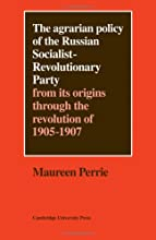 The Agrarian Policy of the Russian Socialist-Revolutionary Party: From Its Origins Through the Revolution of 1905 1907