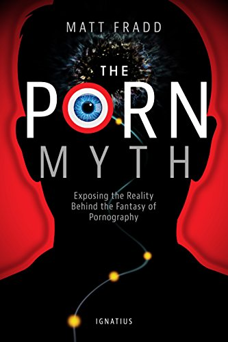 The Porn Myth: Exposing the Reality Behind the Fantasy of Pornography (English Edition)