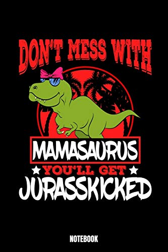 Don'T Mess With Mamasaurus You'Ll Get Jurasskicked Notebook: Dinosaur Jogging Training Log I Runners Training Journal I Running Log Journal I Running ... Journal I Track your experiences recor
