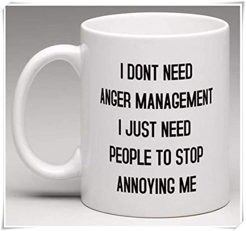 No necesito manejo de la ira Solo necesito que la gente deje de molestarme Taza novedosa Taza de café de cerámica de 11 oz Taza de té de alto brillo