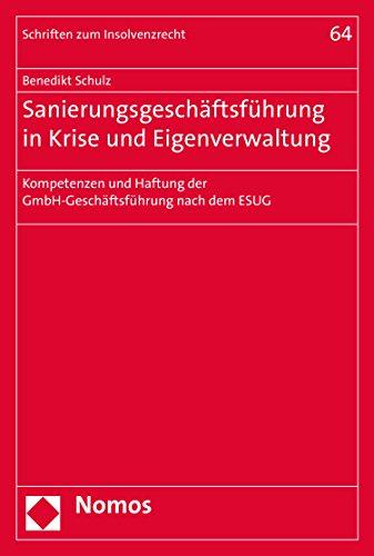 Sanierungsgeschäftsführung in Krise und Eigenverwaltung: Kompetenzen und Haftung der GmbH-Geschäftsführung nach dem ESUG (Schriften zum Insolvenzrecht 64)