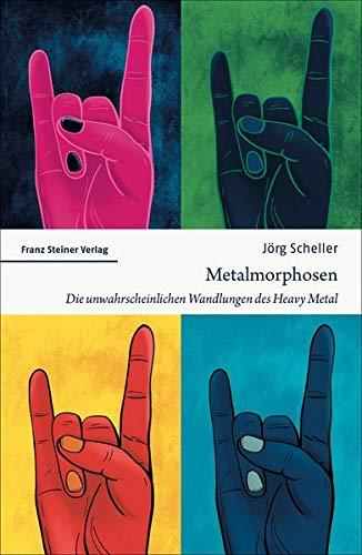 Metalmorphosen: Die unwahrscheinlichen Wandlungen des Heavy Metal