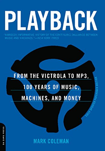 Playback: From the Victrola to MP3, 100 Years of Music, Machines, and Money