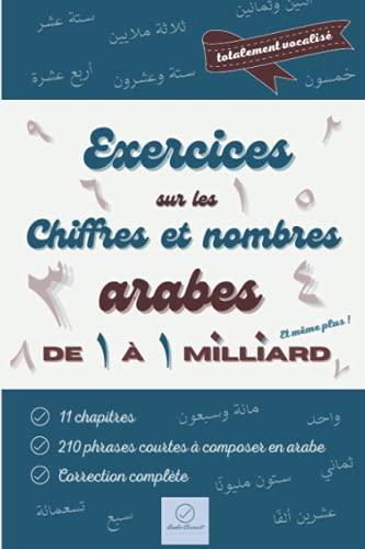 Exercices sur les chiffres et nombres arabes: De 1 à 1 milliard et même plus ! (French Edition)