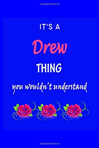 It's A  Drew  Thing You Wouldn't Understand: Drew  First Name Personalized Journal 6x9 Notebook, Wide Ruled (Lined) blank pages Funny  Cover for Girls and Women with Pink Name, Roses, on Blue