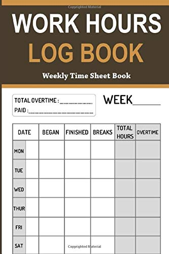 Work Hours Logbook: Weekly Time Sheet Book Including Overtime | 104 Weeks (2 Years) | Entrepreneurs Or Small Business Owners