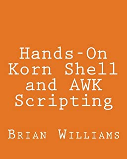 Hands-On Korn Shell and AWK Scripting: Learn Unix and Linux Programming Through Advanced Scripting Examples