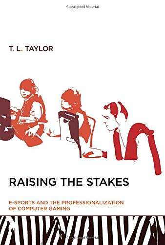 Image OfRaising The Stakes (MIT Press): E-Sports And The Professionalization Of Computer Gaming